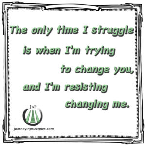 Struggle comes from trying to change others instead of self.
