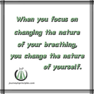 Change the nature of your breathing to change the Nature of yourself.